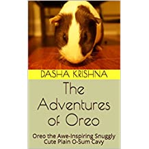 The Adventures of Oreo: Oreo the Awe-Inspiring Snuggly Cute Plain O-Sum Cavy (English Edition)