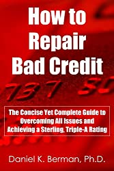 How to Repair Bad Credit: The Concise Yet Complete Guide to Overcoming All Issues and Achieving a Sterling, Triple-A Rating (U.S. Credit Secrets Series Book 3) (English Edition)