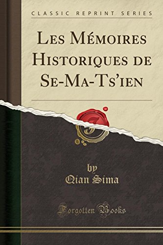Les Mémoires Historiques de Se-Ma-Ts'ien (Classic Reprint)