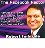 Telecharger Livres The Facebook Factor Harness the Power of Facebook Twitter and Other Social Networks to Build Your Business Fast Author Robert Imbriale Jul 2009 (PDF,EPUB,MOBI) gratuits en Francaise