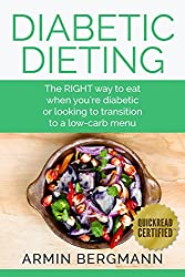 Diabetic Dieting: The RIGHT way to eat when you're diabetic or looking to transition to a low-carb menu (Diabetes and Diet) (English Edition)