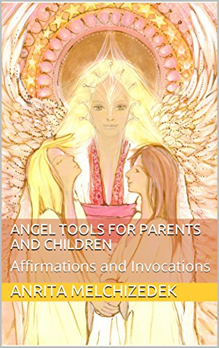 Angel Tools for Parents and Children: Affirmations and Invocations (English Edition)