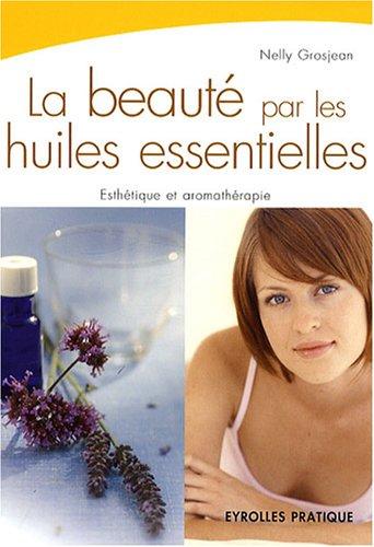 La beauté par les huiles essentielles par Nelly Grosjean
