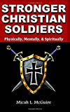 Stronger Christian Soldiers: Physically, Mentally, Spirtually