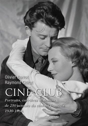 Cin-club : Portraits, carrires et destins de 250 acteurs du cinma franais (1930-1960)