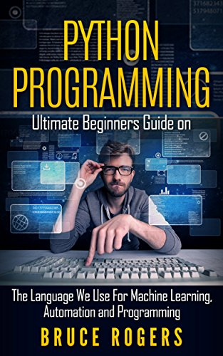 python-programming-ultimate-beginners-guide-on-the-language-we-use-for-machine-learning-automation-a