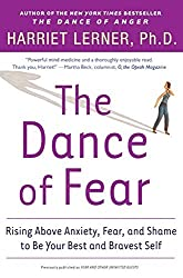 The Dance of Fear: Rising Above the Anxiety, Fear, and Shame to Be Your Best and Bravest Self by Harriet Goldhor Lerner (2005-05-26)