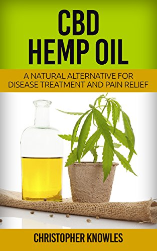 CBD Hemp Oil: A Natural Alternative For Disease Treatment And Pain Relief (Natural Wellnes Book 2) (English Edition) -