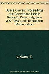 Space Curves: Proceedings of a Conference Held in Rocca Di Papa, Italy, June 3-8, 1985 (Lecture Notes in Mathematics)
