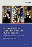 Niederrheinische Lebenswelten in der Frühen Neuzeit: Petrus Simonius Ritz (1562-1622) und seine Familie zwischen Adel und Bürgertum ... Vereins für den Niederrhein / Neue Folge) - Olaf Richter