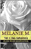 Melanie M.: Teil 1 Das Geheimnis