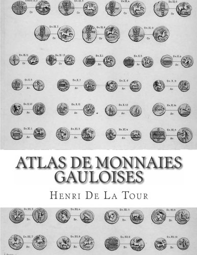 Atlas de monnaies gauloises: Préparé par la Commission de topographie des Gaules par Henri De La Tour
