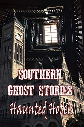 Southern Ghost Stories: Haunted Hotels (English Edition)