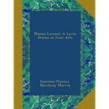 Manon Lescaut: A Lyric Drama in Four Acts