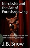 Narcissist and the Art of Foreshadowing: Overt and Covert Threats and their Maddening Efficacy (Transcend Mediocrity Book 153)