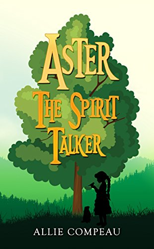 Aster The Spirit Talker: A middle grade fantasy (The Aster books Book 1) (English Edition)