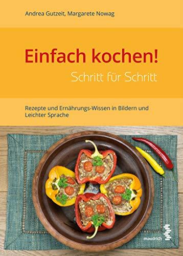 Einfach kochen! Schritt für Schritt: Rezepte und Ernährungs-Wissen in Bildern und Leichter Sprache -