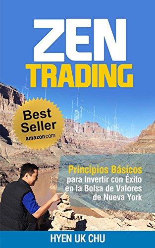 Zen Trading: Principios Básicos para Invertir con Éxito en la Bolsa de Nueva York por Hyenuk Chu