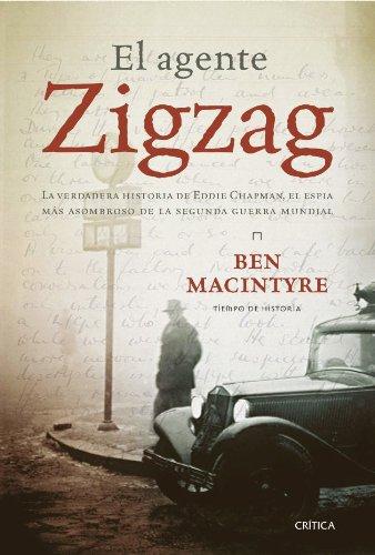 El agente Zigzag: La verdadera historia de Eddie Chapman, el espía más asombroso de la segunda guerra mundial (Tiempo de Historia)