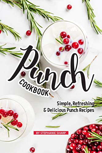 Punch Cookbook: Simple, Refreshing & Delicious Punch Recipes (English Edition) -