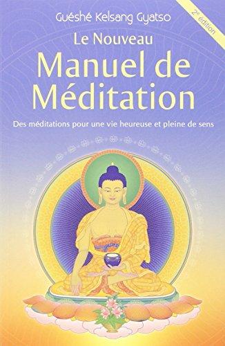 Le Nouveau Manuel de méditation : Des méditations pour une vie heureuse et pleine de sens par Guéshé Kelsang Gyatso