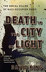 Death in the City of Light: The Serial Killer of Nazi-Occupied Paris by David King (2012-06-05)