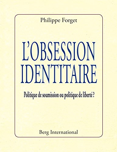 L'obsession identitaire: Politique de soumission ou politique de liberté ? par Philippe Forget