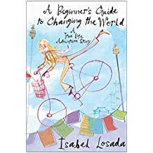 A Beginner's Guide to Changing the World: A True Life Adventure Story