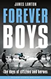 forever boys the days of citizens and heroes wisden sports writing by james lawton 2016 05 19
