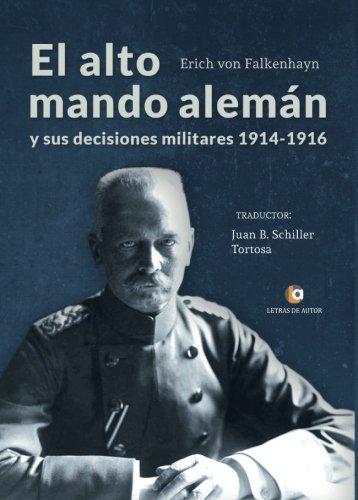 Descargar Libro EL ALTO MANDO ALEMÁN y sus decisiones militares, 1914-1916 de Juan B. Schiller Tortosa
