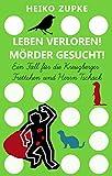 Leben verloren! Mörder gesucht!: Ein Fall für die Kreuzberger Frettchen und Herrn Tschack
