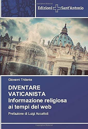 DIVENTARE VATICANISTA Informazione religiosa ai tempi del web: Prefazione di Luigi Accattoli