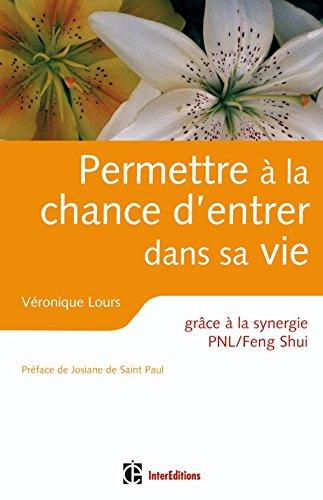 Permettre à la chance d'entrer dans sa vie - grâce à la synergie PNL /Feng Shui