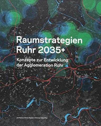 Raumstrategien Ruhr 2035+: Konzepte zur Entwicklung der Agglomeration Ruhr