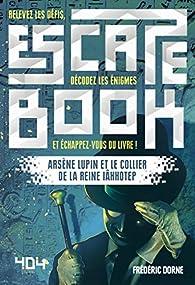 Escape Book - Arsène Lupin et le collier de la reine Iâhhotep par Frédéric Dorne