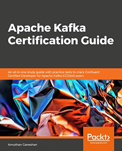 Apache Kafka Certification Guide: An all-in-one study guide with practice tests to crack Confluent Certified Developer for Apache Kafka (CCDAK) exam (English Edition)