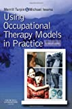 Using Occupational Therapy Models in Practice: A Fieldguide, 1e: A Field Guide to Models in Practice