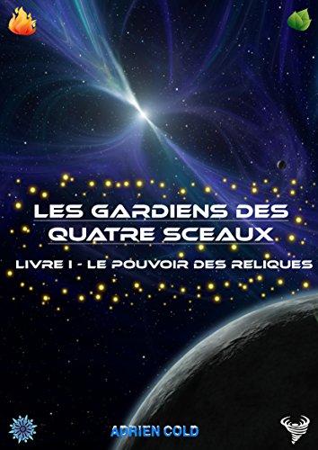 Livre gratuits Les Gardiens des Quatre Sceaux Livre 1: Le Pouvoir des Reliques epub, pdf