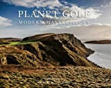 Planet Golf - Modern Masterpieces: The Worlds Greatest Modern Golf Courses