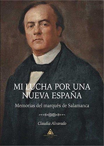 Mi lucha por una Nueva España. Memorias del Marqués de Salamanca