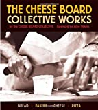 Cheese Board: The Collective Works Recipes from the Cheese Board and Pizza Collectives by Alice Waters (Foreword, Author), Cheese Board Colletive (Editor) (1-Apr-2003) Paperback