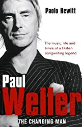 Paul Weller: The Changing Man by Paolo Hewitt (2008-06-16)