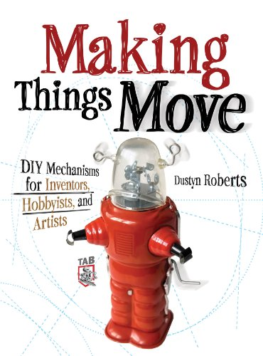 Making Things Move DIY Mechanisms for Inventors, Hobbyists, and Artists (English Edition)