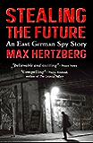 Stealing the Future: An East German Spy Story (East Berlin Series Book 1)