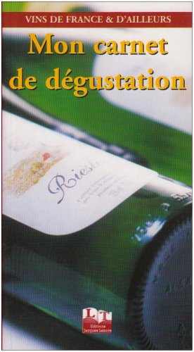 Mon carnet de dégustation : Vins de France & d'ailleurs par Jérôme Diguet
