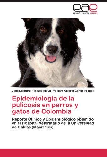 Epidemiología de la pulicosis en perros y gatos de Colombia por Pérez Bedoya José Leandro