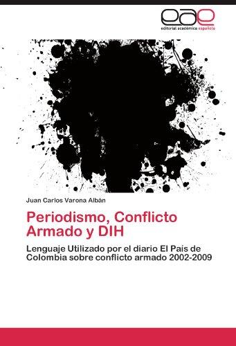 Periodismo, Conflicto Armado y DIH por Varona Albán Juan Carlos