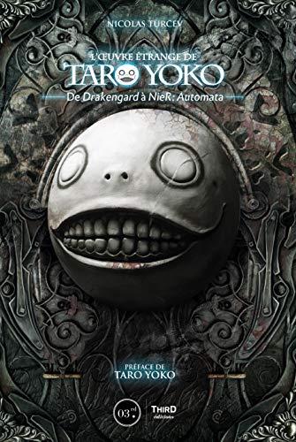 L'œuvre étrange de Taro Yoko: De Drakengard à NieR: Automata (Sagas) par Nicolas Turcev