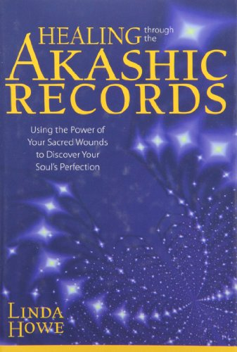 [(Healing Through the Akashic Records: Using the Power of Your Sacred Wounds to Discover Your Soul's Perfection)] [ By (author) Linda E. Howe ] [April, 2011]