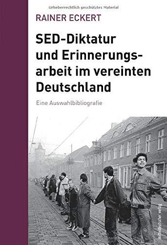 SED-Diktatur und Erinnerungsarbeit im vereinten Deutschland: Eine Auswahlbibliografie